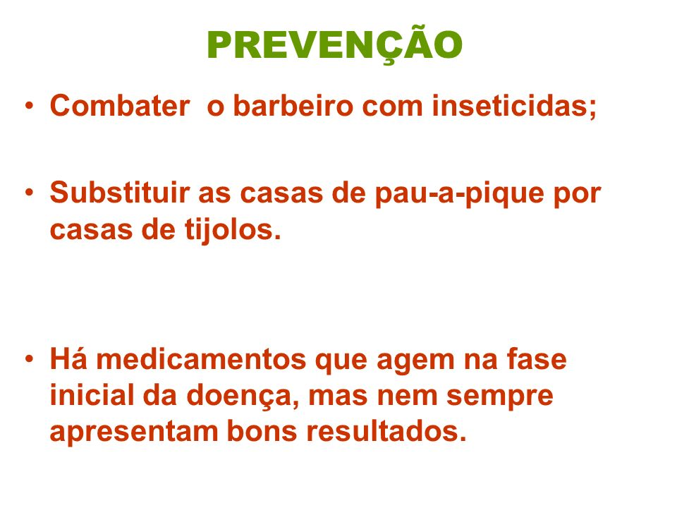 PREVENÇÃO Combater o barbeiro com inseticidas;