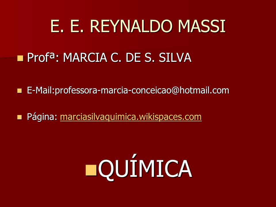 QUÍMICA E. E. REYNALDO MASSI Profª: MARCIA C. DE S. SILVA