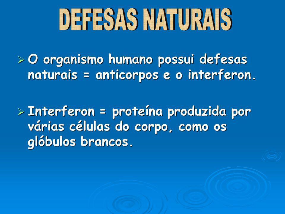 DEFESAS NATURAIS O organismo humano possui defesas naturais = anticorpos e o interferon.