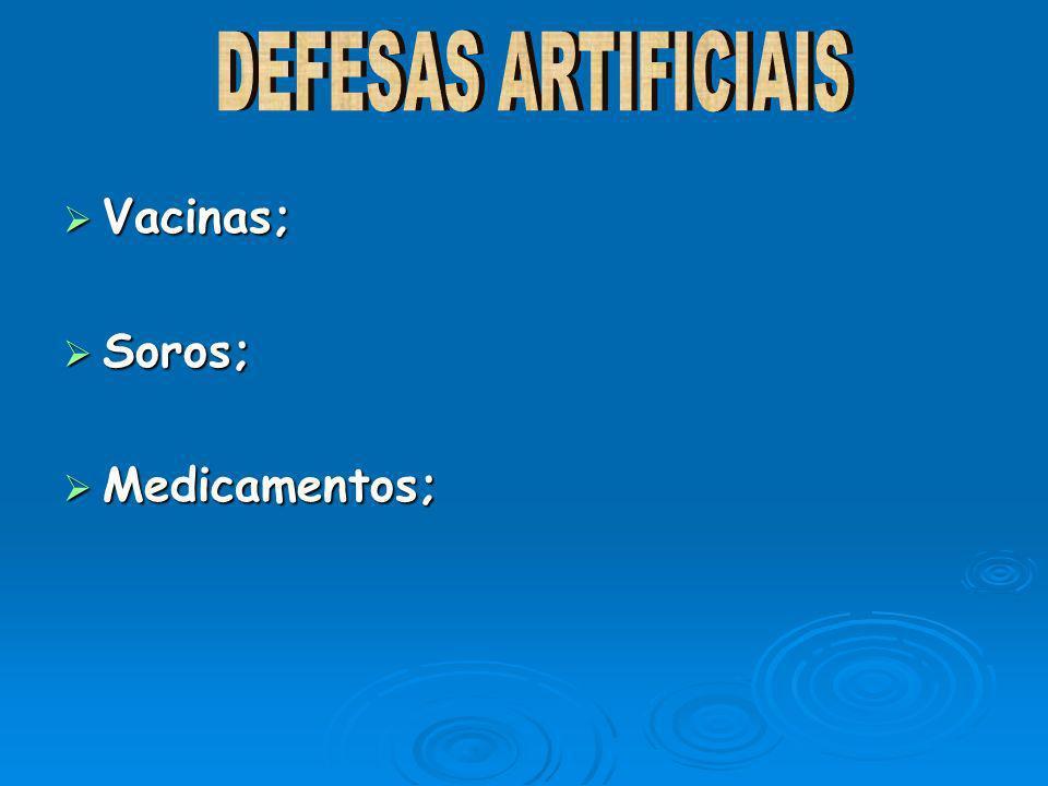 DEFESAS ARTIFICIAIS Vacinas; Soros; Medicamentos;