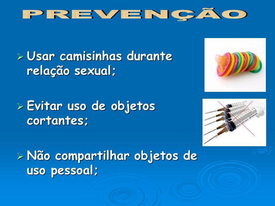 PREVENÇÃO Usar camisinhas durante relação sexual;