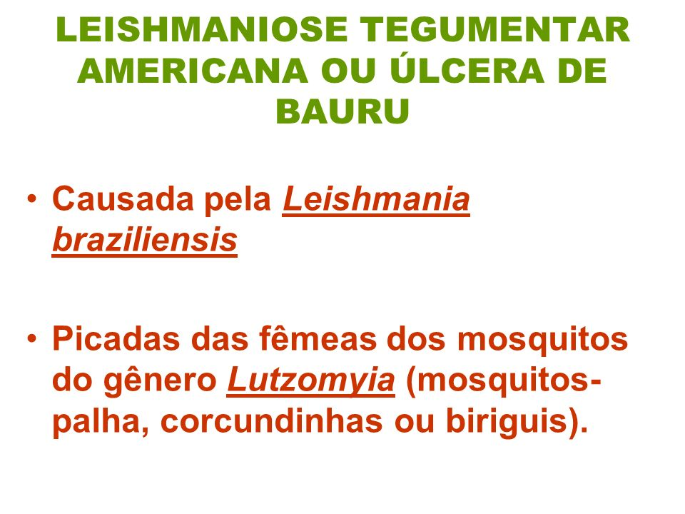 LEISHMANIOSE TEGUMENTAR AMERICANA OU ÚLCERA DE BAURU