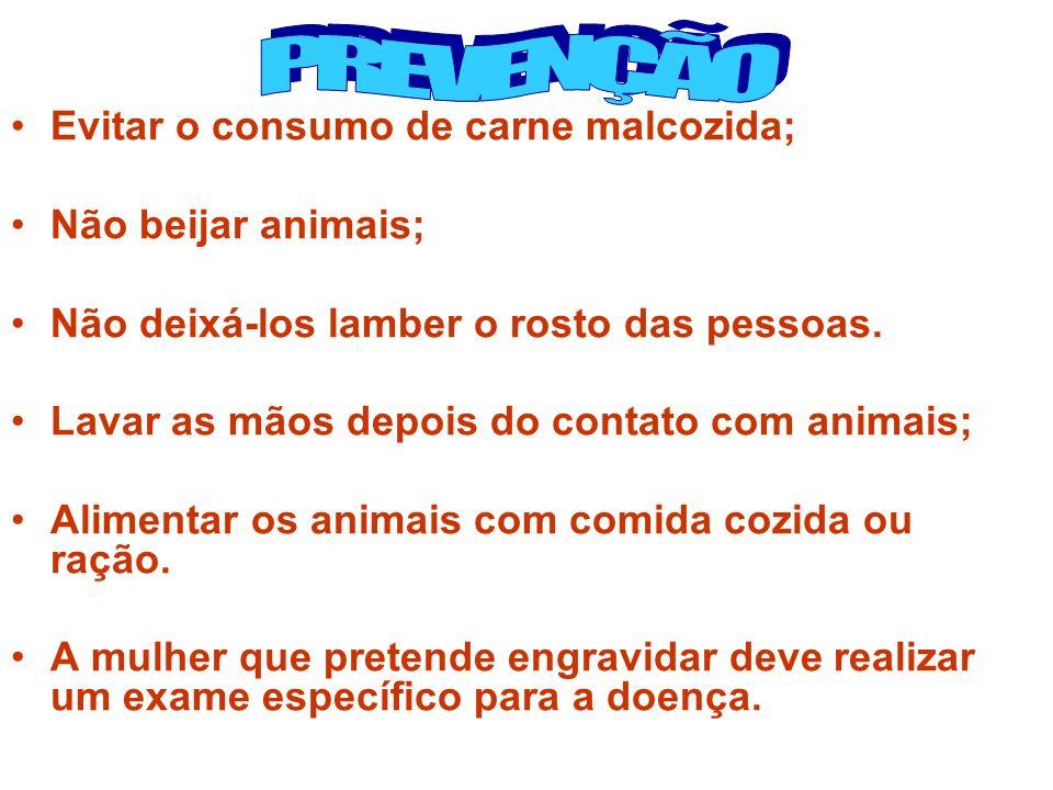 PREVENÇÃO Evitar o consumo de carne malcozida; Não beijar animais;
