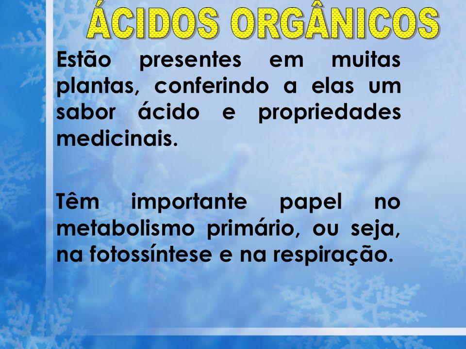 ÁCIDOS ORGÂNICOS Estão presentes em muitas plantas, conferindo a elas um sabor ácido e propriedades medicinais.