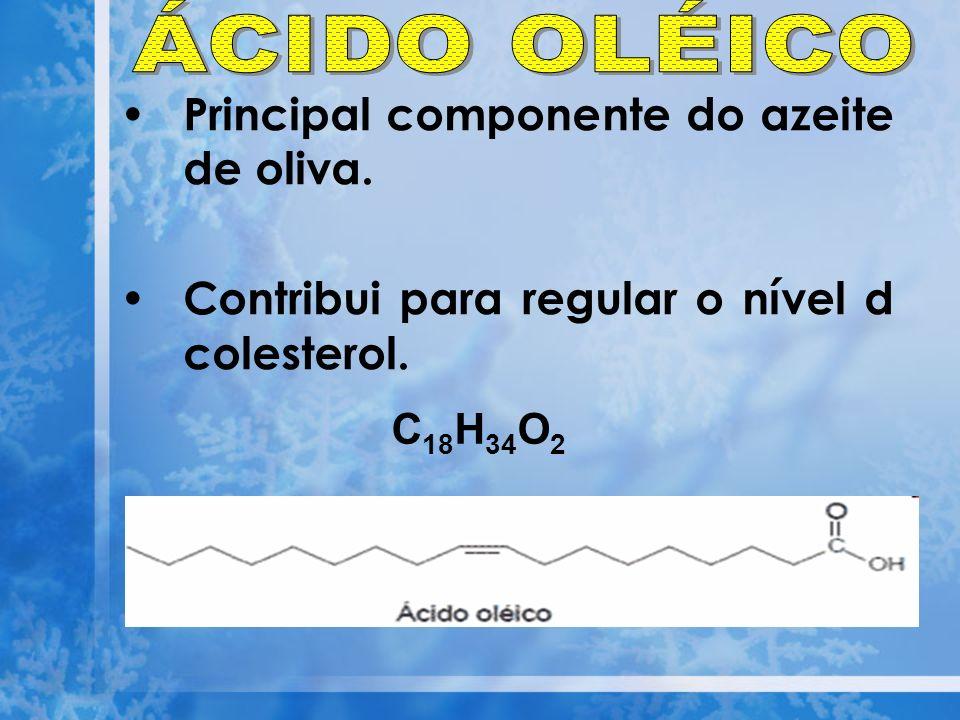 ÁCIDO OLÉICO Principal componente do azeite de oliva.