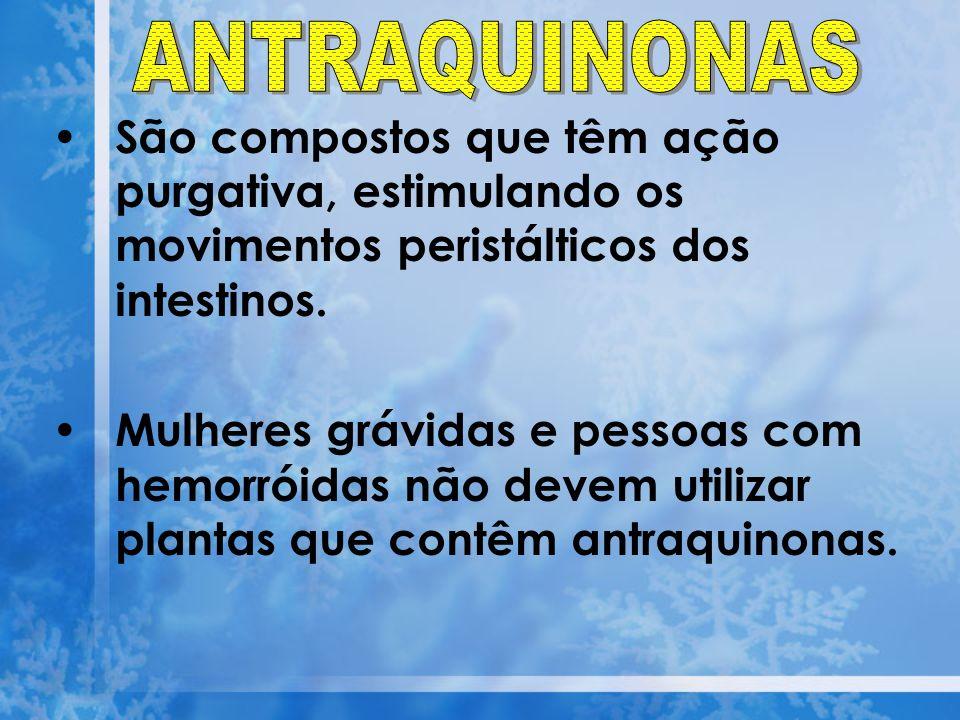 ANTRAQUINONAS São compostos que têm ação purgativa, estimulando os movimentos peristálticos dos intestinos.
