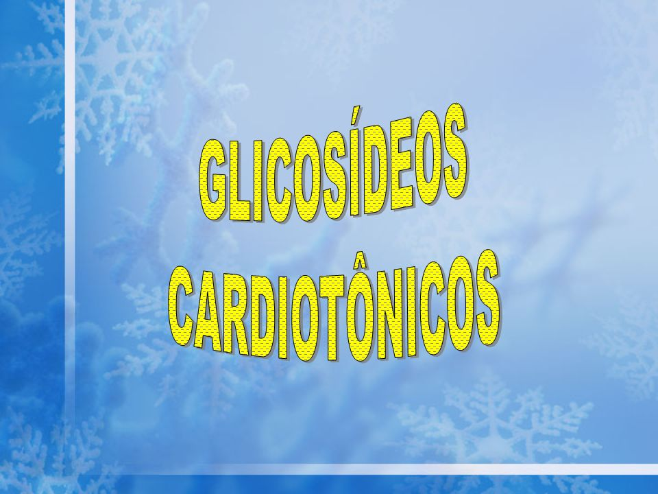GLICOSÍDEOS CARDIOTÔNICOS