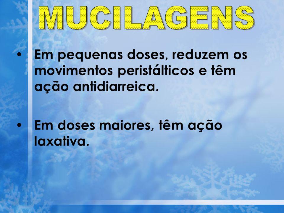 MUCILAGENS Em pequenas doses, reduzem os movimentos peristálticos e têm ação antidiarreica.