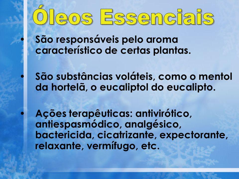 Óleos Essenciais São responsáveis pelo aroma característico de certas plantas.