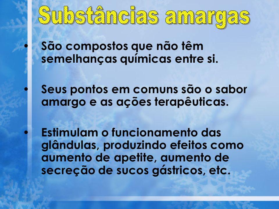 Substâncias amargas São compostos que não têm semelhanças químicas entre si. Seus pontos em comuns são o sabor amargo e as ações terapêuticas.