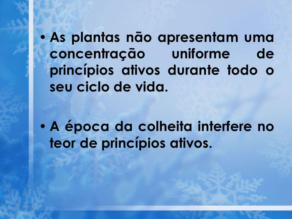 As plantas não apresentam uma concentração uniforme de princípios ativos durante todo o seu ciclo de vida.