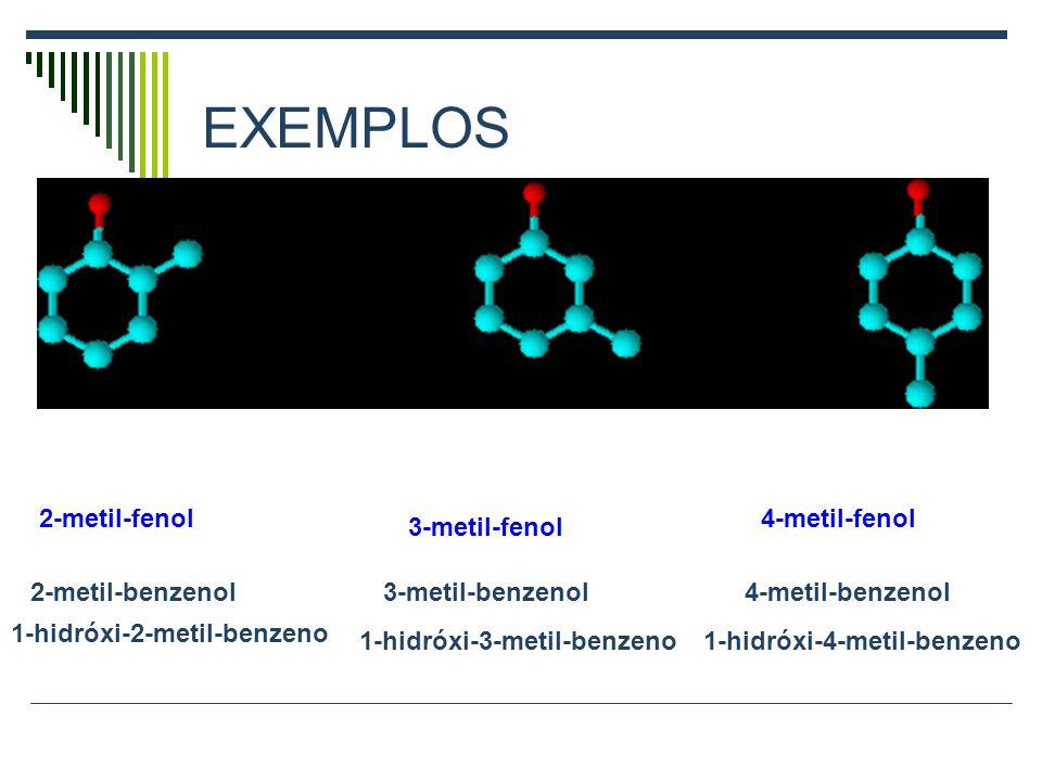 EXEMPLOS 2-metil-fenol 4-metil-fenol 3-metil-fenol 2-metil-benzenol