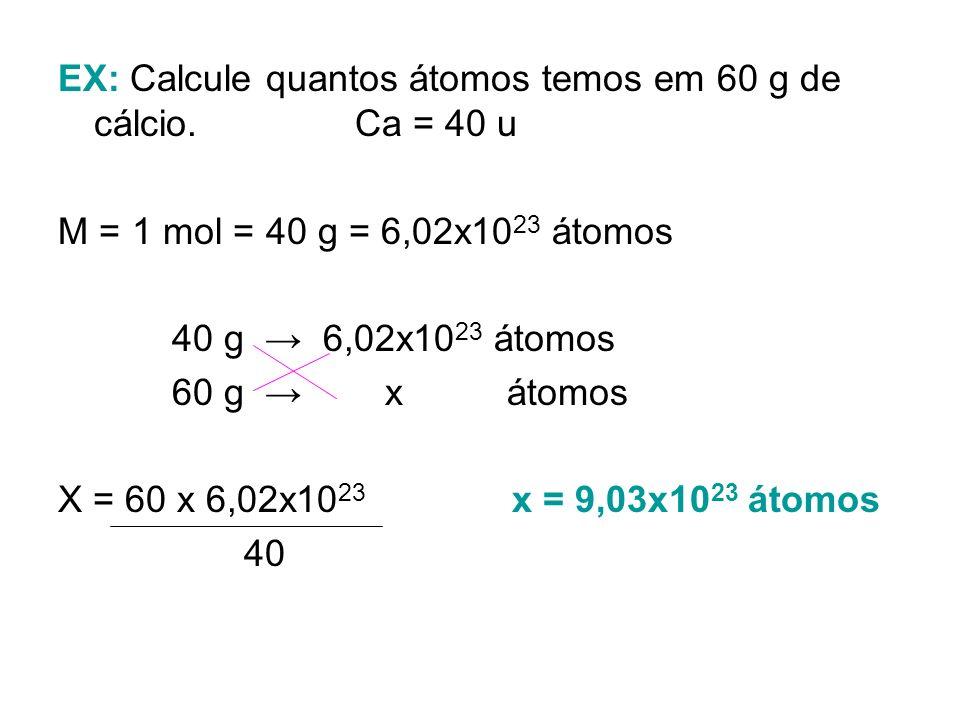 EX: Calcule quantos átomos temos em 60 g de cálcio. Ca = 40 u