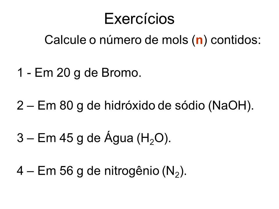 Exercícios Calcule o número de mols (n) contidos: