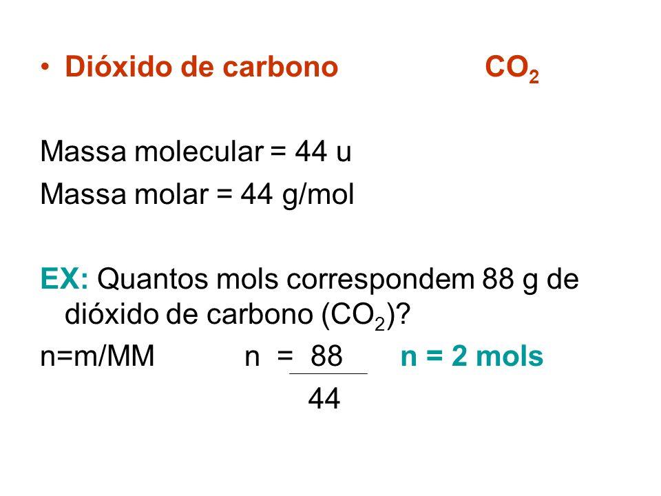 Dióxido de carbono CO2 Massa molecular = 44 u. Massa molar = 44 g/mol.