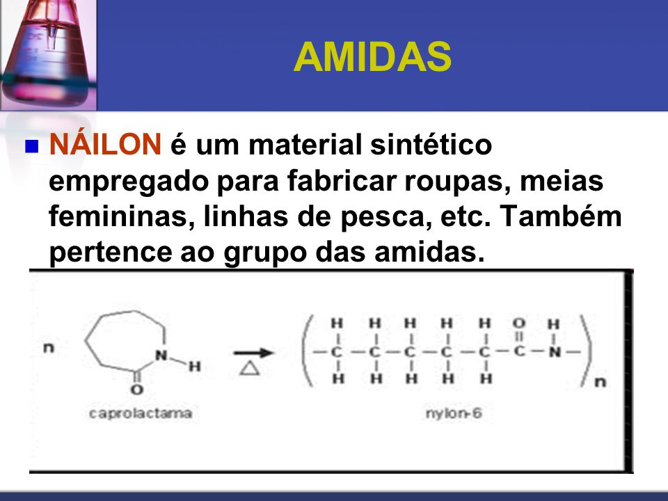 AMIDAS NÁILON é um material sintético empregado para fabricar roupas, meias femininas, linhas de pesca, etc.