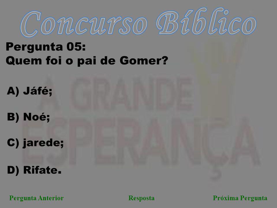 Concurso Bíblico Pergunta 05: Quem foi o pai de Gomer A) Jáfé;