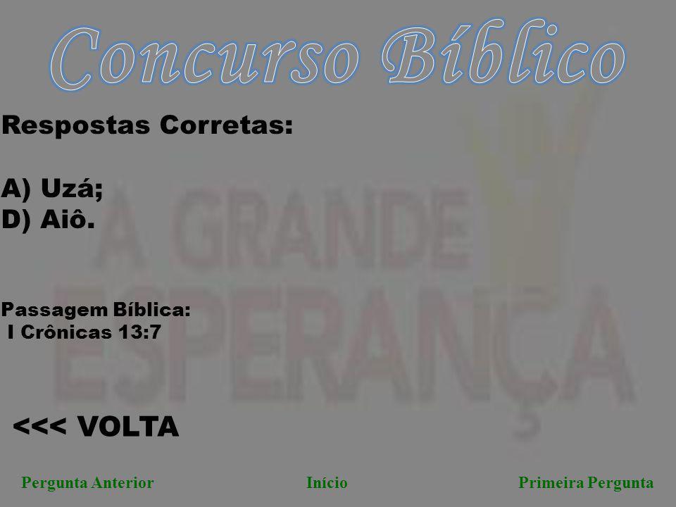 Concurso Bíblico <<< VOLTA Respostas Corretas: A) Uzá;