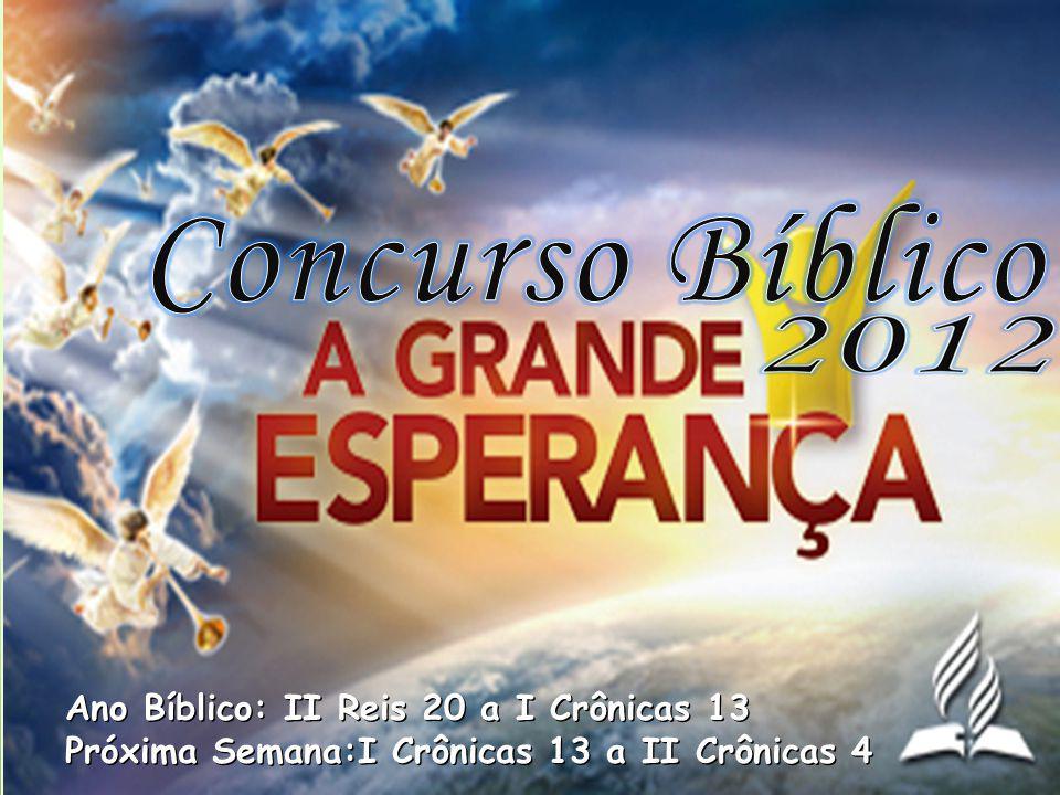 Concurso Bíblico Ano Bíblico: II Reis 20 a I Crônicas 13
