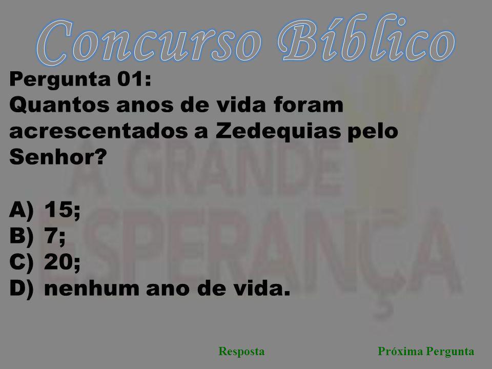 Concurso Bíblico Pergunta 01: Quantos anos de vida foram acrescentados a Zedequias pelo Senhor 15;