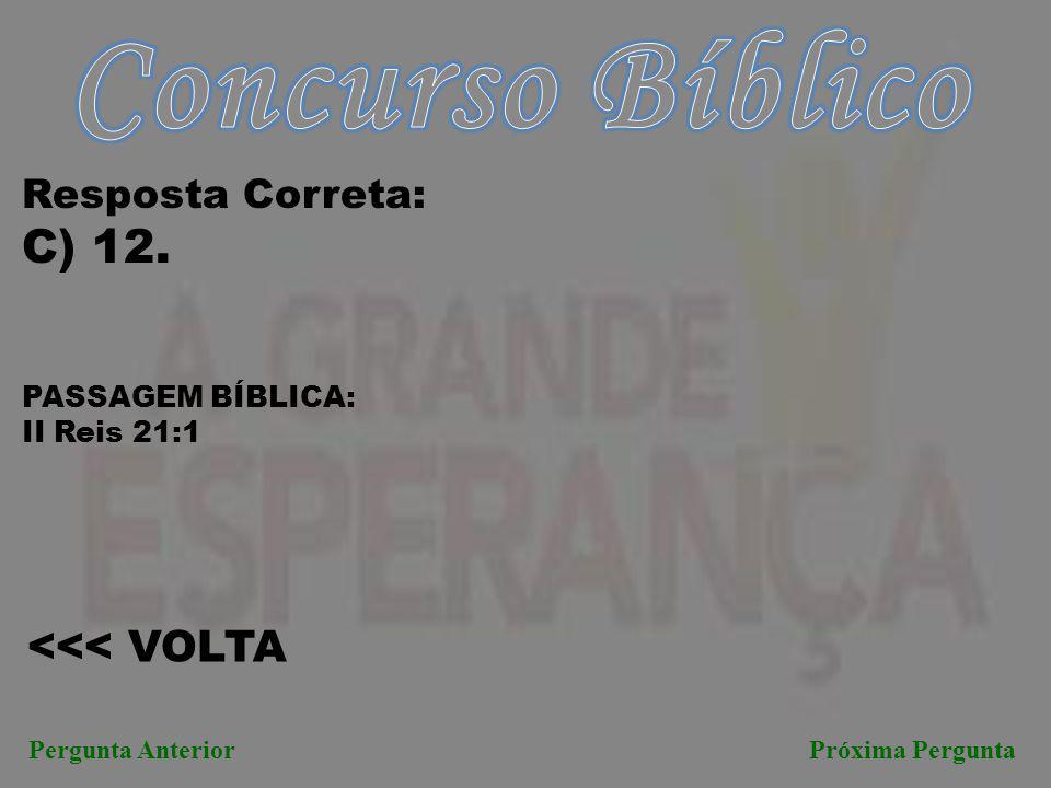 Concurso Bíblico C) 12. <<< VOLTA Resposta Correta: