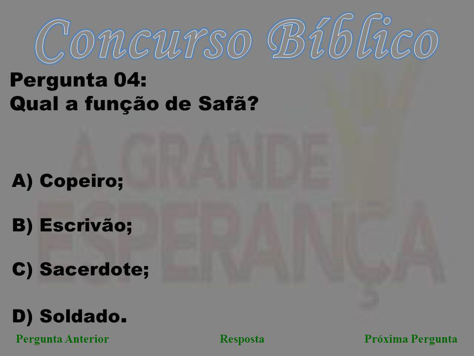 Concurso Bíblico Pergunta 04: Qual a função de Safã A) Copeiro;