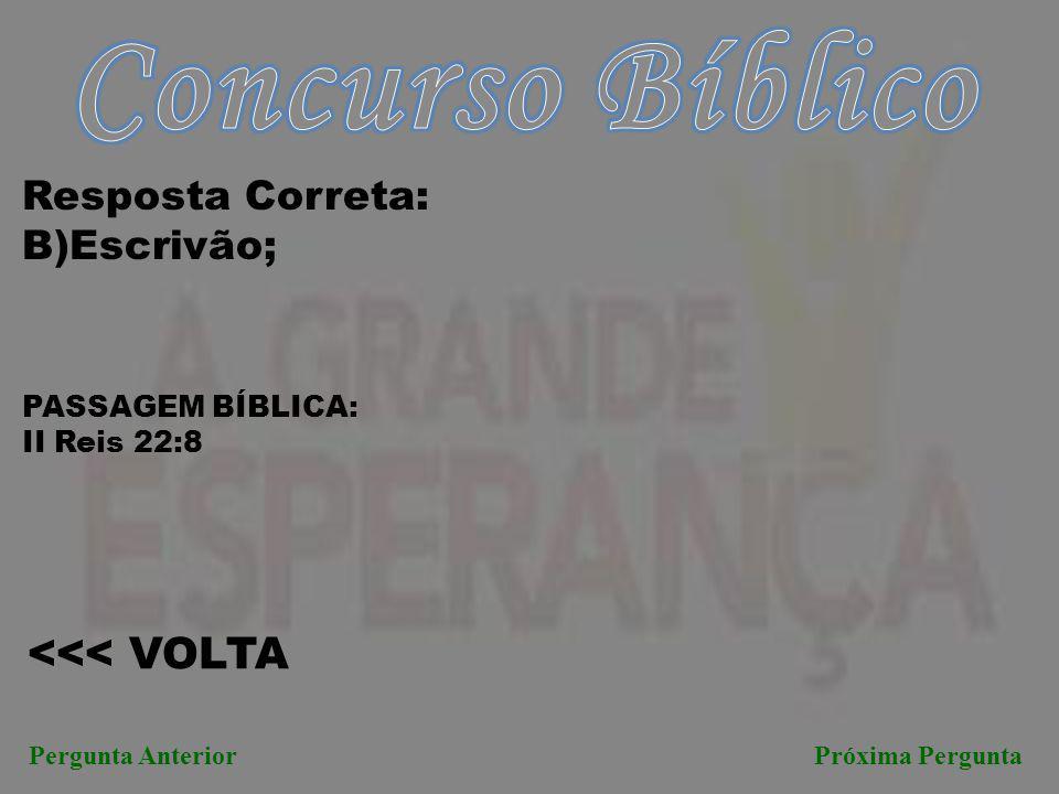 Concurso Bíblico <<< VOLTA Resposta Correta: B)Escrivão;