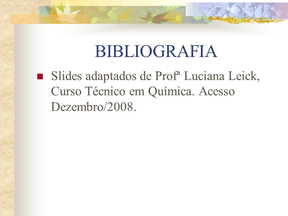 BIBLIOGRAFIA Slides adaptados de Profª Luciana Leick, Curso Técnico em Química.