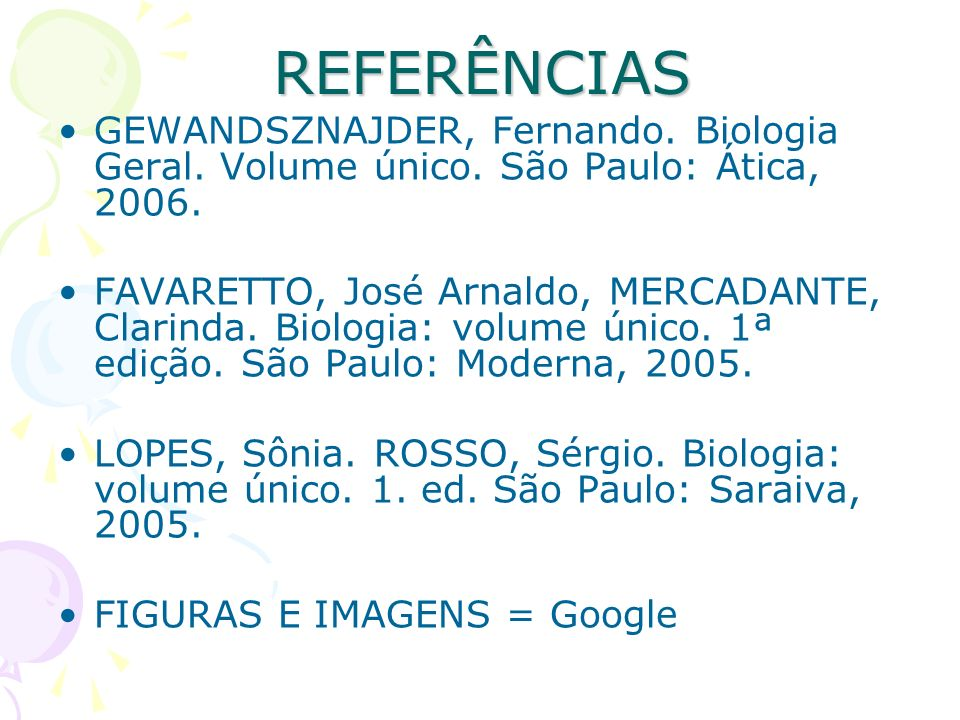 REFERÊNCIASGEWANDSZNAJDER, Fernando. Biologia Geral. Volume único. São Paulo: Ática, 2006.