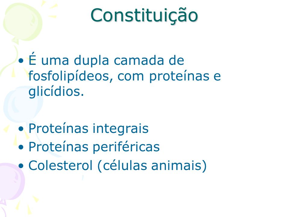 Constituição É uma dupla camada de fosfolipídeos, com proteínas e glicídios. Proteínas integrais. Proteínas periféricas.