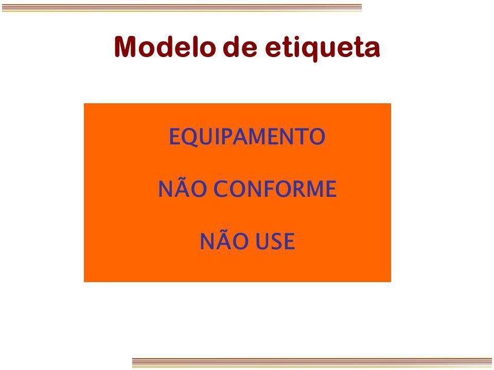 Modelo de etiqueta EQUIPAMENTO NÃO CONFORME NÃO USE