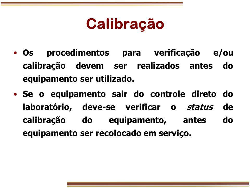 Calibração Os procedimentos para verificação e/ou calibração devem ser realizados antes do equipamento ser utilizado.