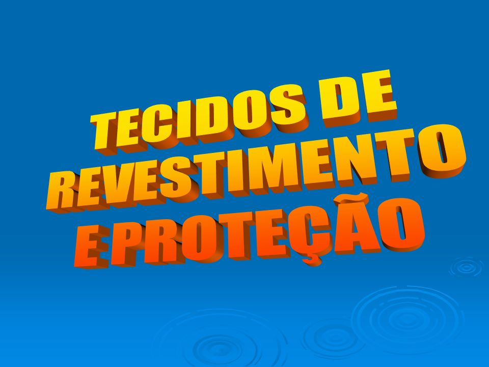 TECIDOS DE REVESTIMENTO E PROTEÇÃO