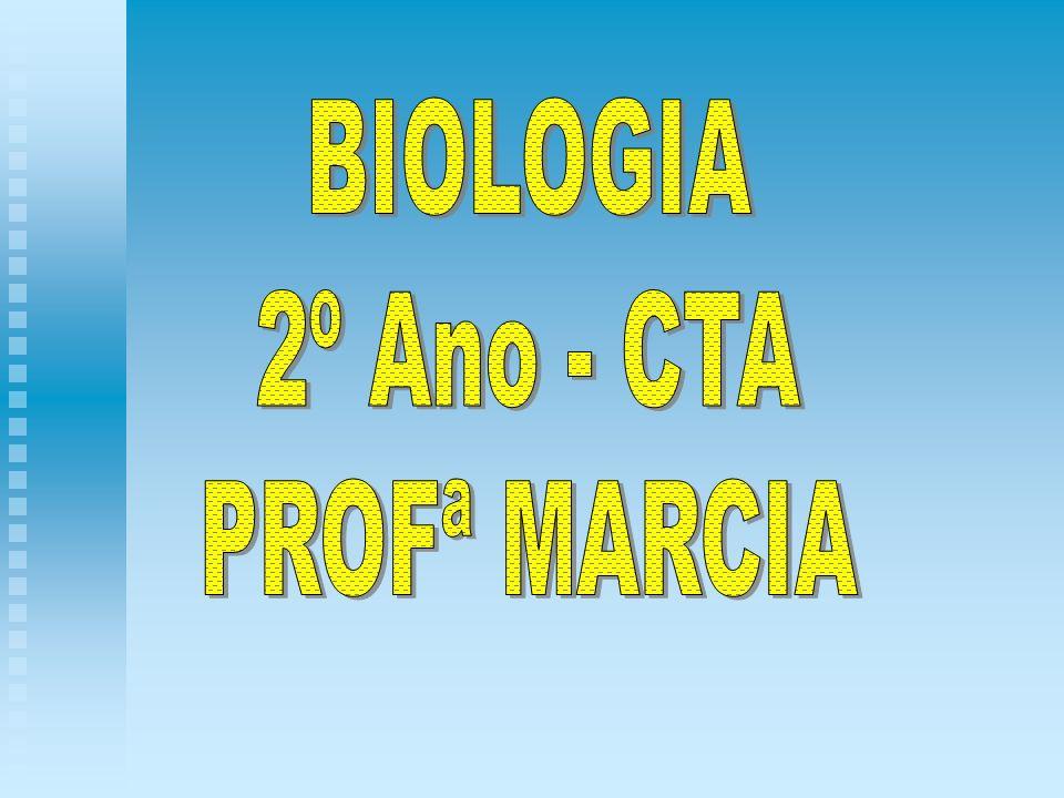 BIOLOGIA 2º Ano - CTA PROFª MARCIA