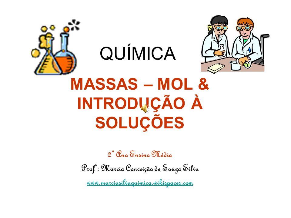 QUÍMICA MASSAS – MOL & INTRODUÇÃO À SOLUÇÕES 2º Ano Ensino Médio