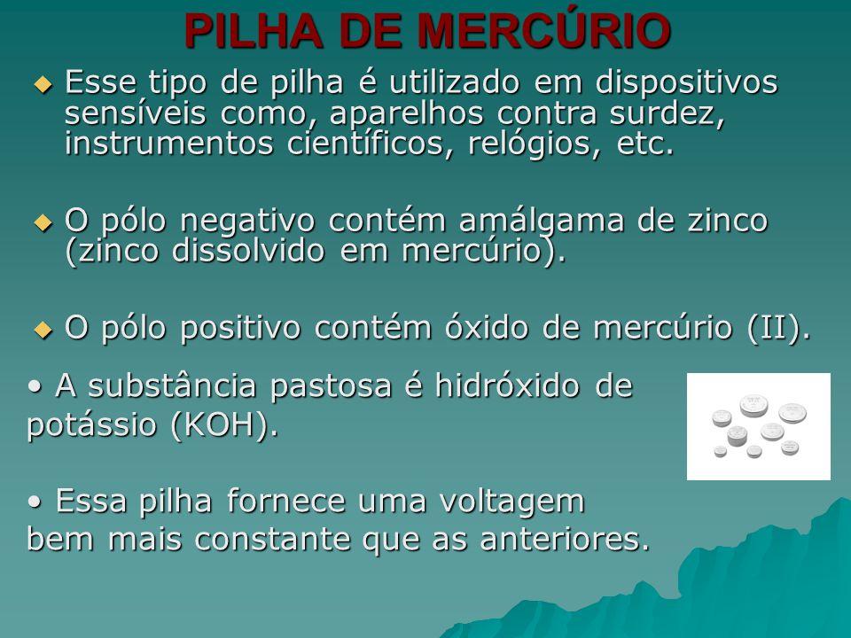 PILHA DE MERCÚRIO A substância pastosa é hidróxido de potássio (KOH).