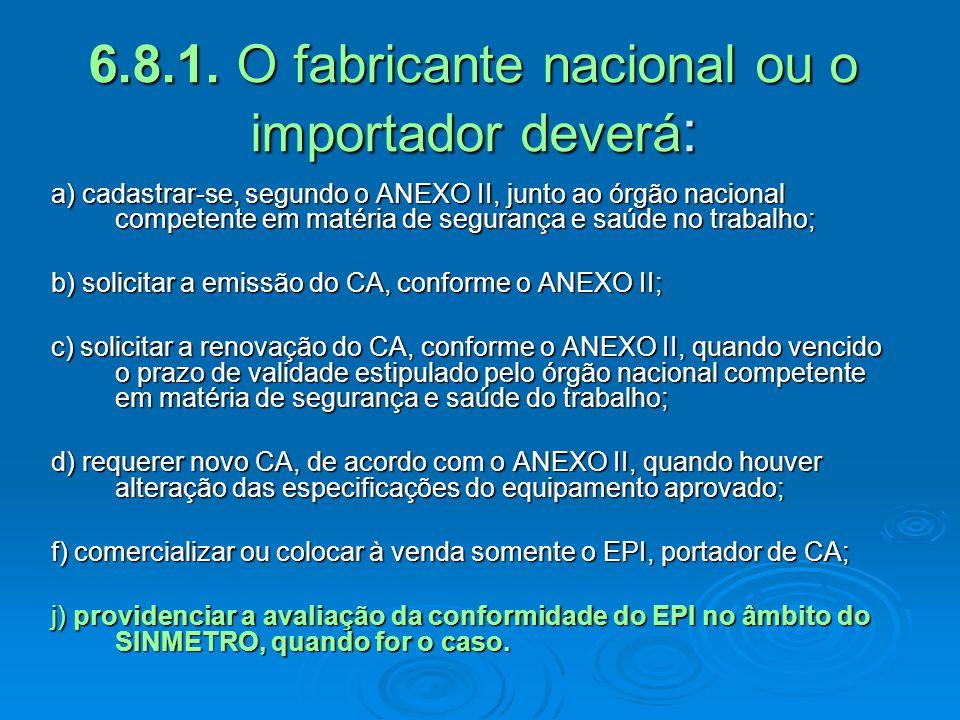 6.8.1. O fabricante nacional ou o importador deverá: