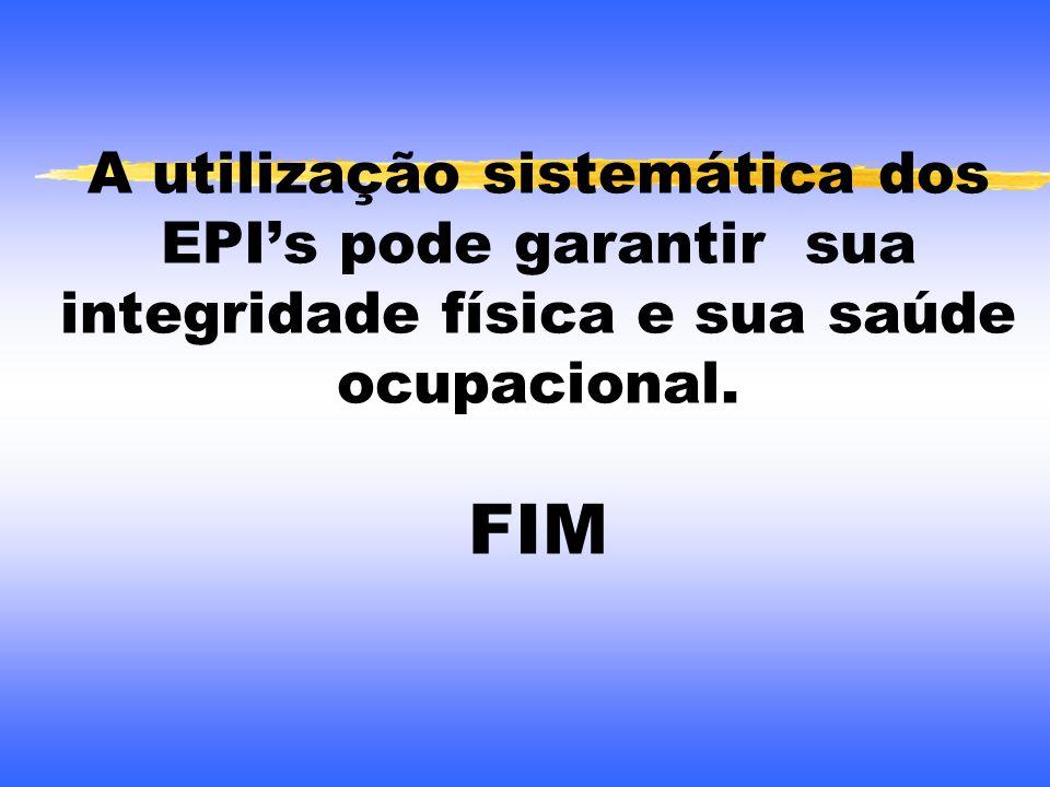 A utilização sistemática dos EPI's pode garantir sua integridade física e sua saúde ocupacional. FIM