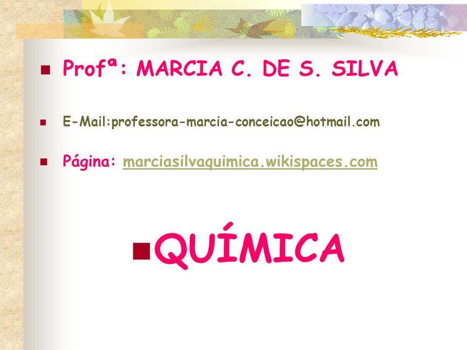 QUÍMICA Profª: MARCIA C. DE S. SILVA