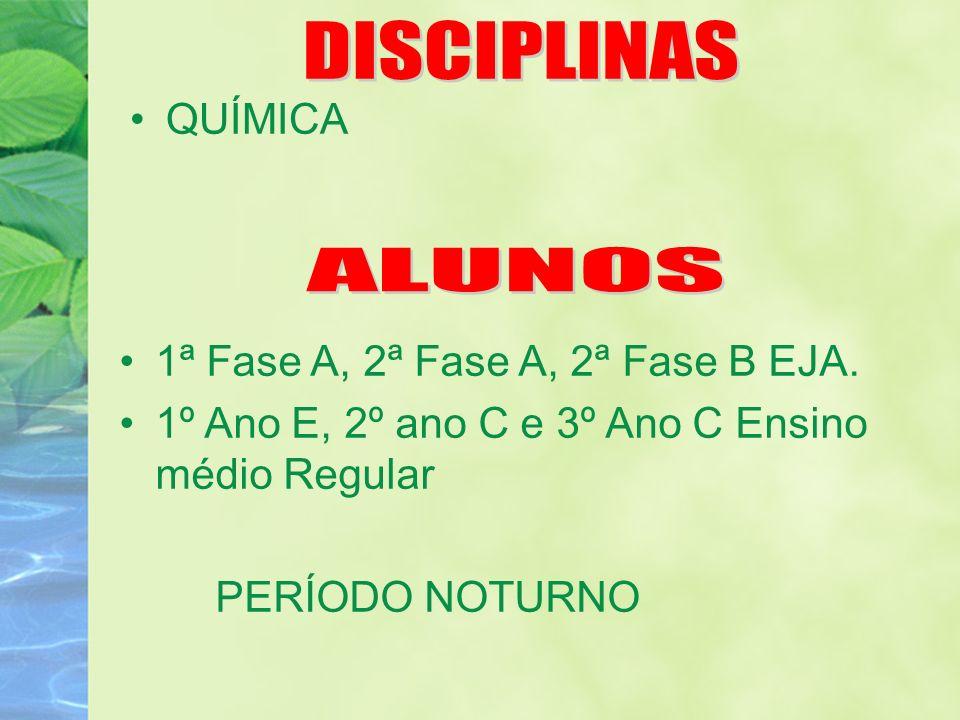 DISCIPLINAS ALUNOS QUÍMICA 1ª Fase A, 2ª Fase A, 2ª Fase B EJA.