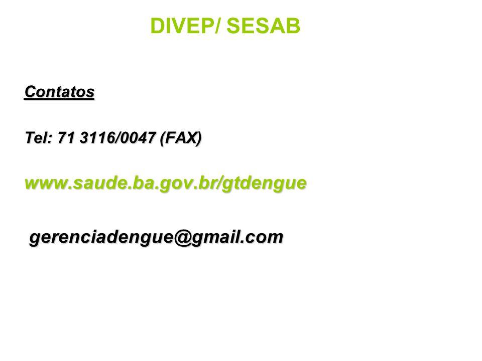 DIVEP/ SESAB www.saude.ba.gov.br/gtdengue gerenciadengue@gmail.com