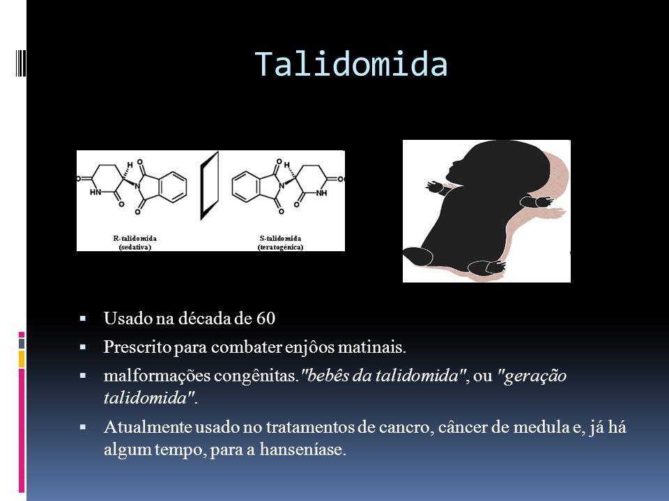Talidomida Usado na década de 60