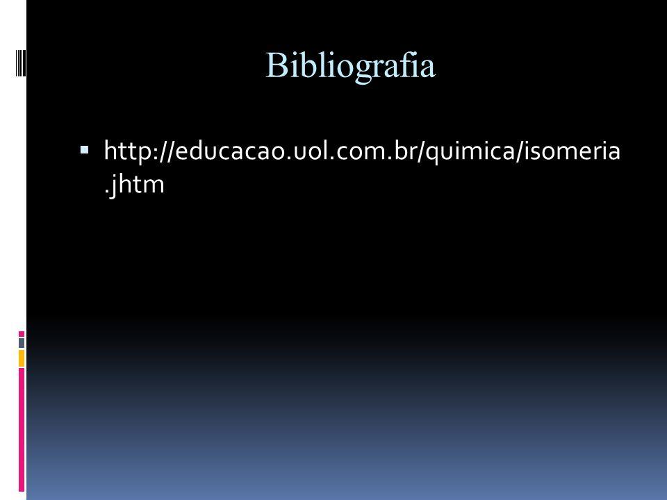 Bibliografia http://educacao.uol.com.br/quimica/isomeria .jhtm
