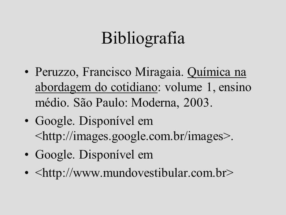 Bibliografia Peruzzo, Francisco Miragaia. Química na abordagem do cotidiano: volume 1, ensino médio. São Paulo: Moderna, 2003.
