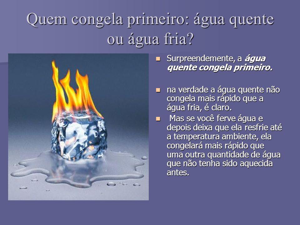 Quem congela primeiro: água quente ou água fria