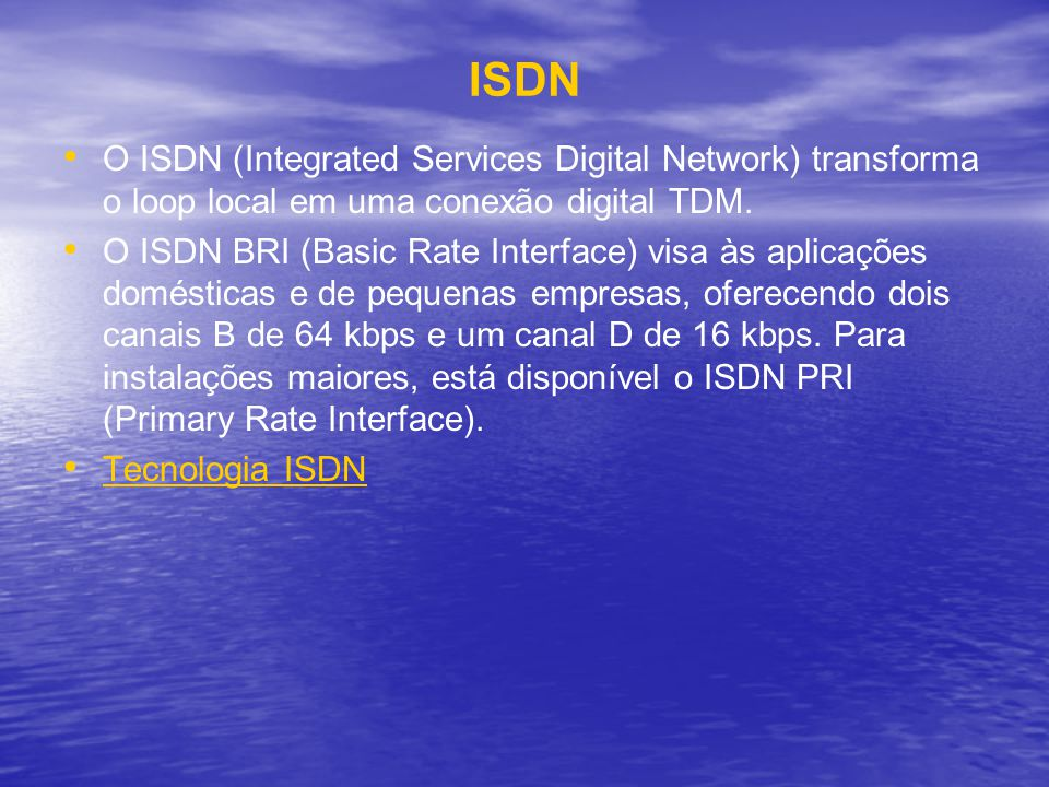 ISDN O ISDN (Integrated Services Digital Network) transforma o loop local em uma conexão digital TDM.