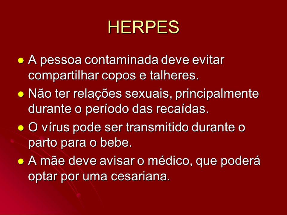 HERPES A pessoa contaminada deve evitar compartilhar copos e talheres.