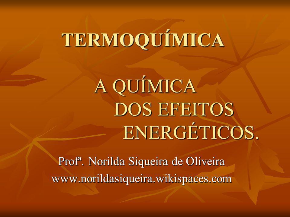 TERMOQUÍMICA A QUÍMICA DOS EFEITOS ENERGÉTICOS.
