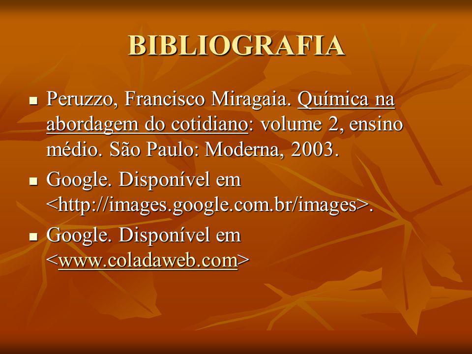 BIBLIOGRAFIAPeruzzo, Francisco Miragaia. Química na abordagem do cotidiano: volume 2, ensino médio. São Paulo: Moderna, 2003.