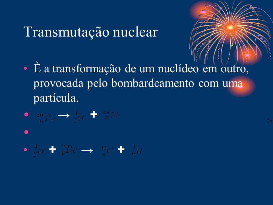 Transmutação nuclear È a transformação de um nuclídeo em outro, provocada pelo bombardeamento com uma partícula.